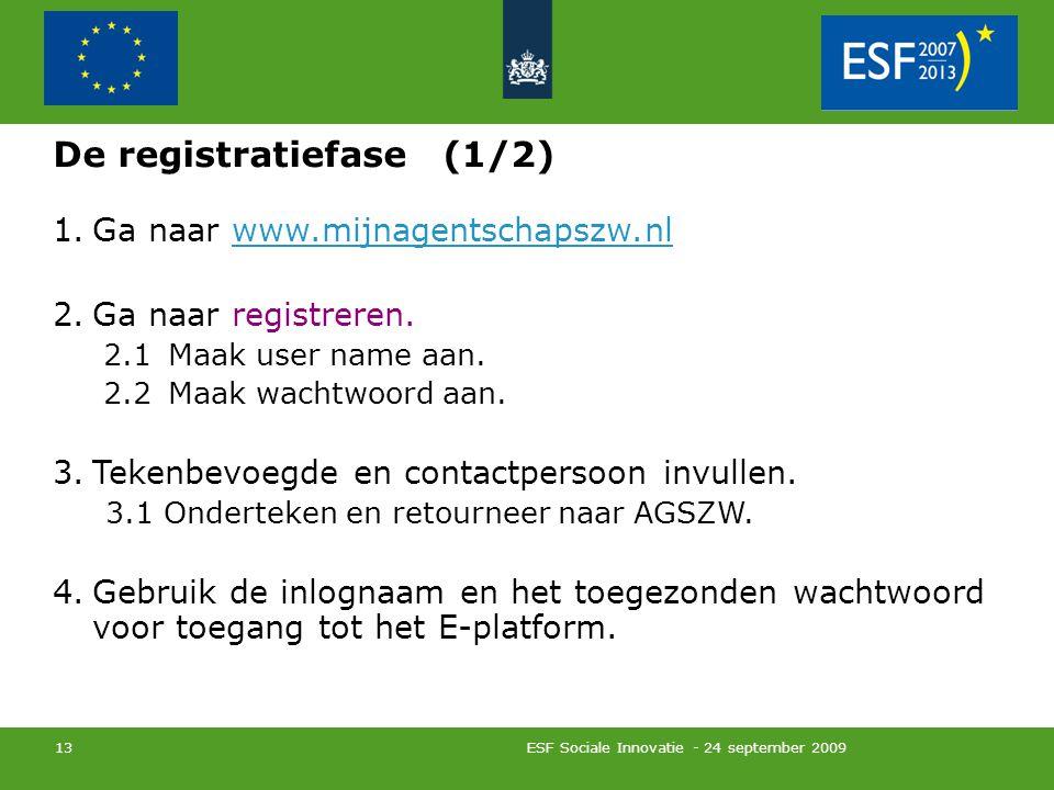 ESF Sociale Innovatie - 24 september 2009 13 De registratiefase (1/2) 1.Ga naar www.mijnagentschapszw.nl 2.Ga naar registreren.