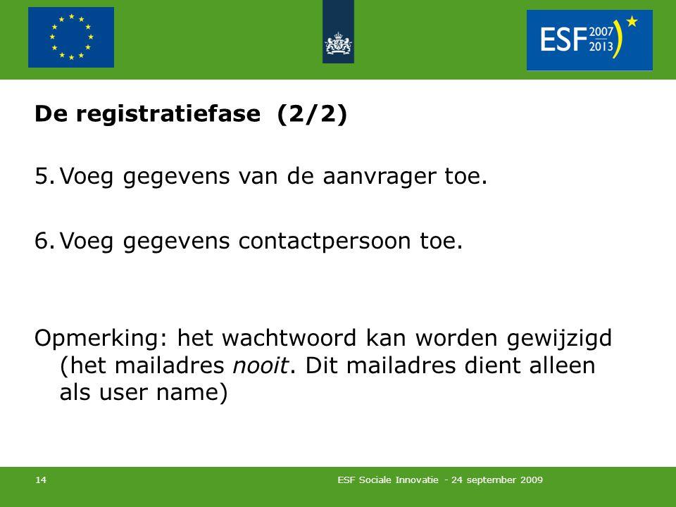 ESF Sociale Innovatie - 24 september 2009 14 De registratiefase (2/2) 5.Voeg gegevens van de aanvrager toe.