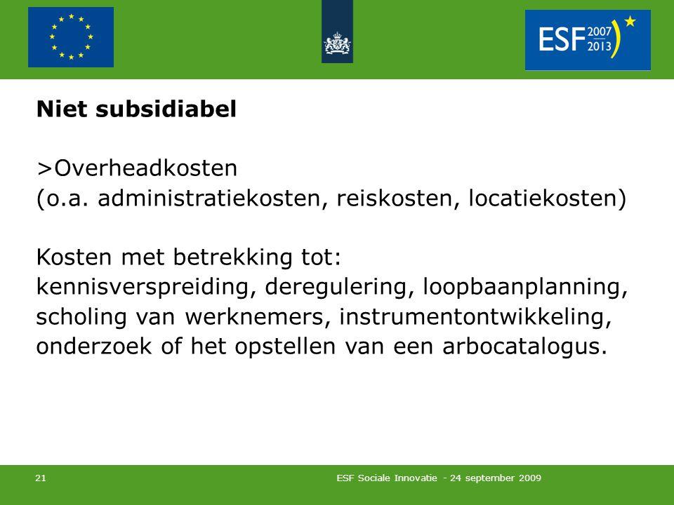 ESF Sociale Innovatie - 24 september 2009 21 Niet subsidiabel >Overheadkosten (o.a.