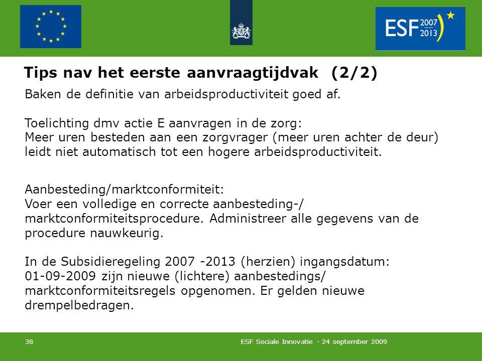 ESF Sociale Innovatie - 24 september 2009 38 Tips nav het eerste aanvraagtijdvak (2/2) Baken de definitie van arbeidsproductiviteit goed af.