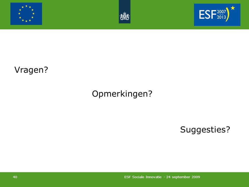 ESF Sociale Innovatie - 24 september 2009 40 Vragen Opmerkingen Suggesties