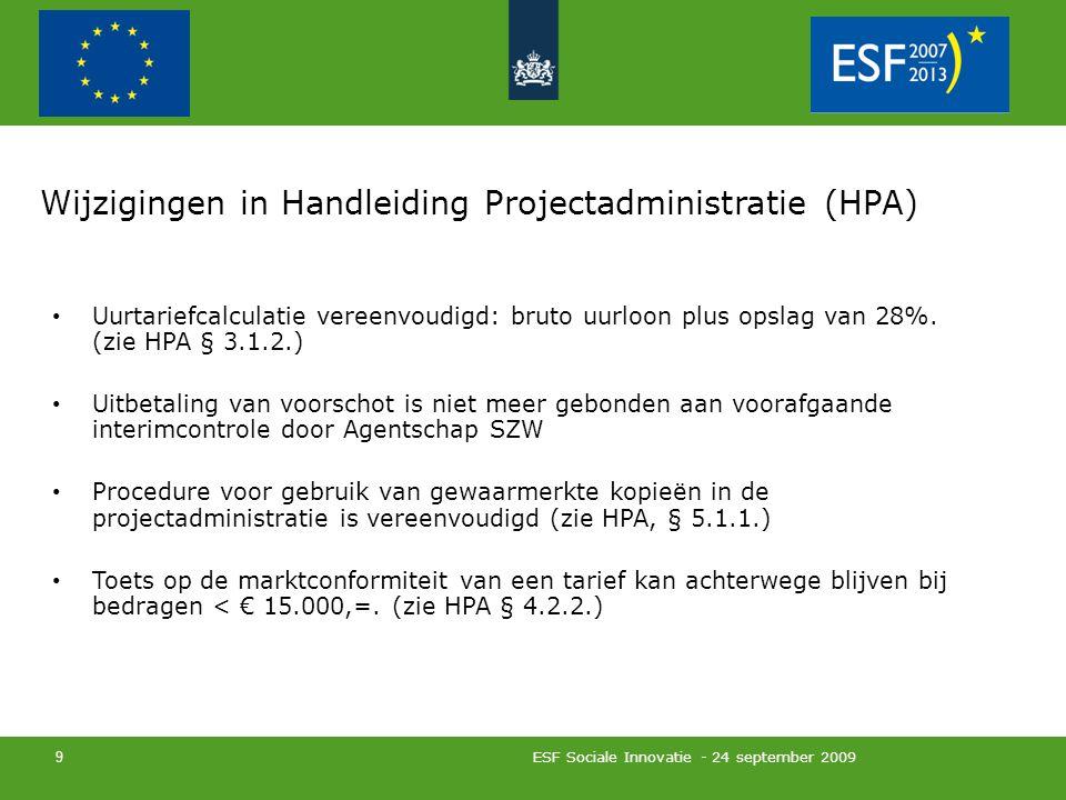 9 Wijzigingen in Handleiding Projectadministratie (HPA) Uurtariefcalculatie vereenvoudigd: bruto uurloon plus opslag van 28%.