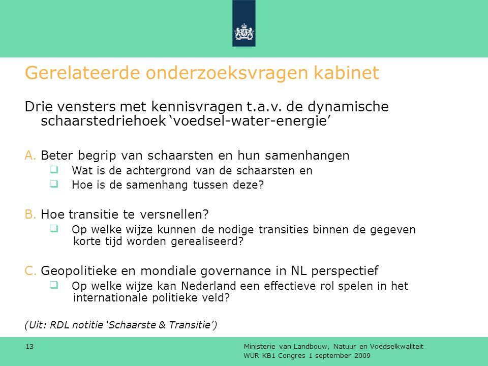 WUR KB1 Congres 1 september 2009 Ministerie van Landbouw, Natuur en Voedselkwaliteit 13 Gerelateerde onderzoeksvragen kabinet Drie vensters met kennisvragen t.a.v.