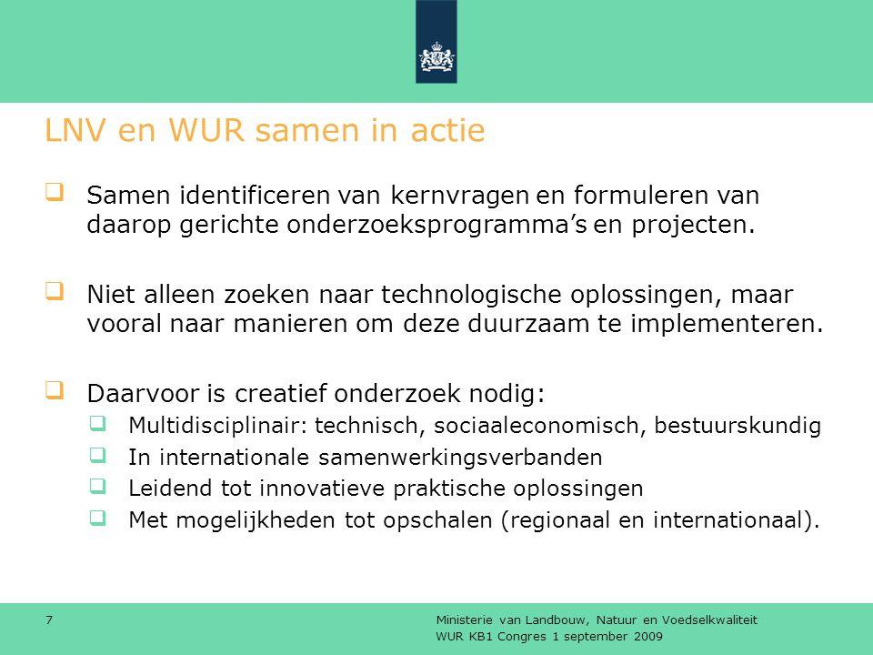 WUR KB1 Congres 1 september 2009 Ministerie van Landbouw, Natuur en Voedselkwaliteit 7 LNV en WUR samen in actie Samen identificeren van kernvragen en formuleren van daarop gerichte onderzoeksprogramma's en projecten.