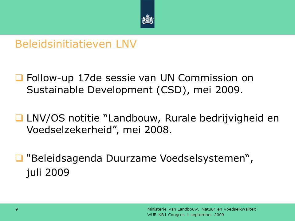 WUR KB1 Congres 1 september 2009 Ministerie van Landbouw, Natuur en Voedselkwaliteit 9 Beleidsinitiatieven LNV  Follow-up 17de sessie van UN Commission on Sustainable Development (CSD), mei 2009.