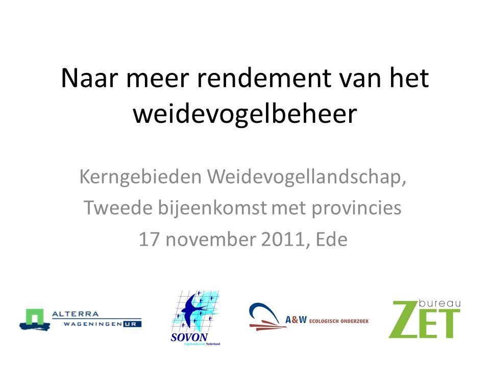 Naar meer rendement van het weidevogelbeheer Kerngebieden Weidevogellandschap, Tweede bijeenkomst met provincies 17 november 2011, Ede