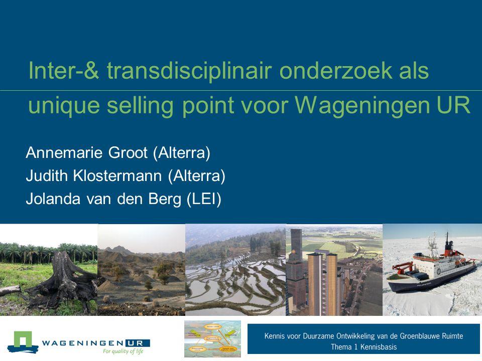Aanleiding onderzoek Onderzoek buiten Europa levert Wageningen UR unieke positie op gebied van inter- & transdisciplinair onderzoek Hoe inter-transdisciplinair onderzoek verder te ontwikkelen als 'unique selling point'.