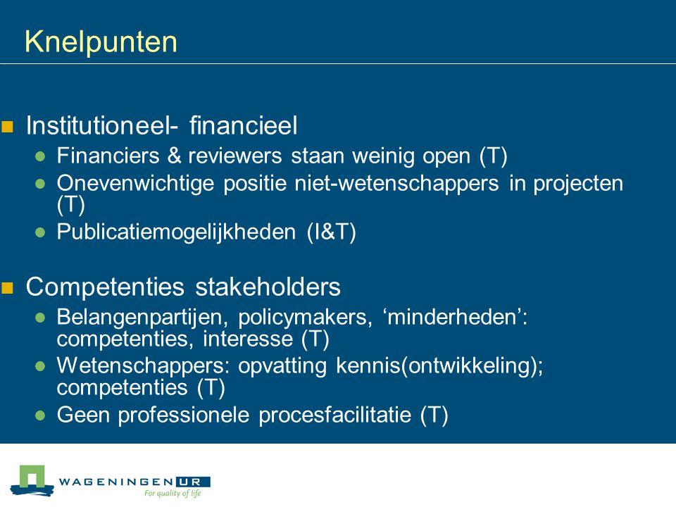 Knelpunten Institutioneel- financieel Financiers & reviewers staan weinig open (T) Onevenwichtige positie niet-wetenschappers in projecten (T) Publica