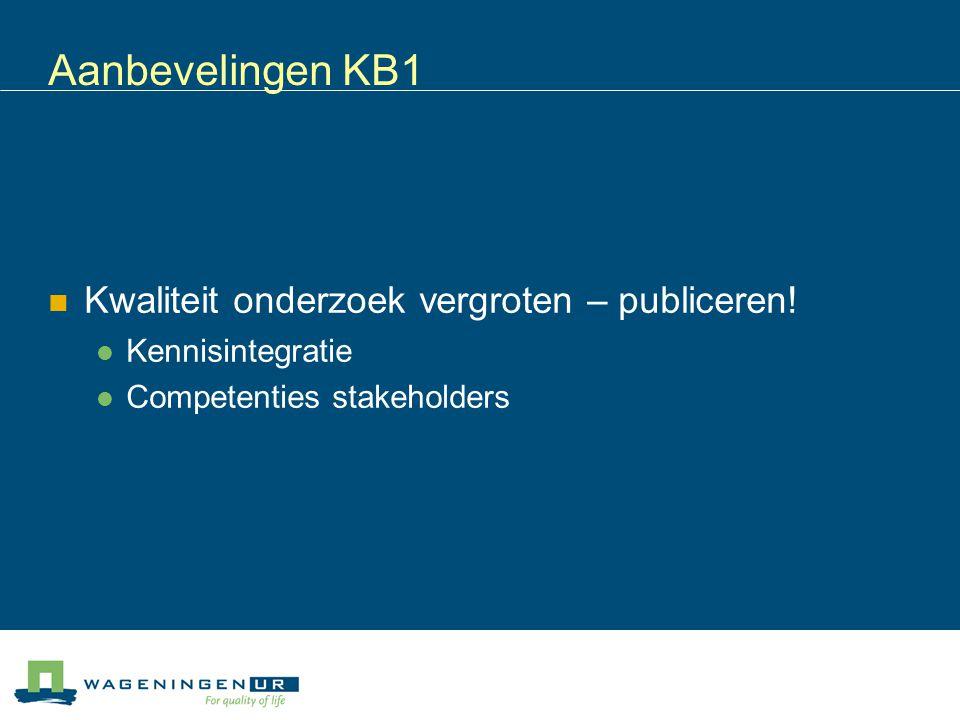 Aanbevelingen KB1 Kwaliteit onderzoek vergroten – publiceren! Kennisintegratie Competenties stakeholders