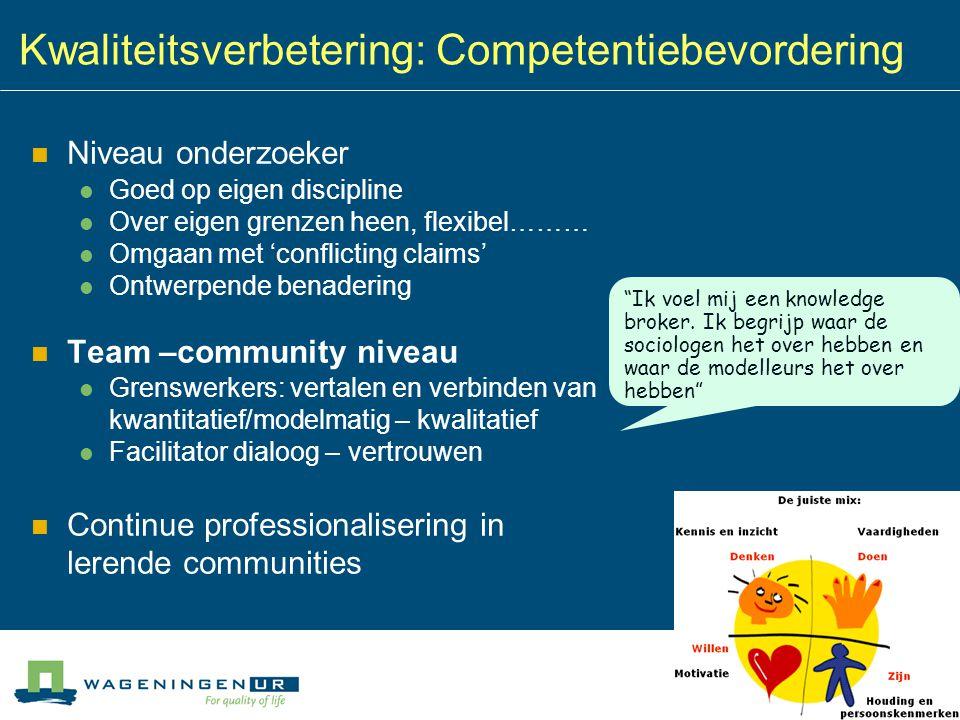 Kwaliteitsverbetering: Competentiebevordering Niveau onderzoeker Goed op eigen discipline Over eigen grenzen heen, flexibel……… Omgaan met 'conflicting