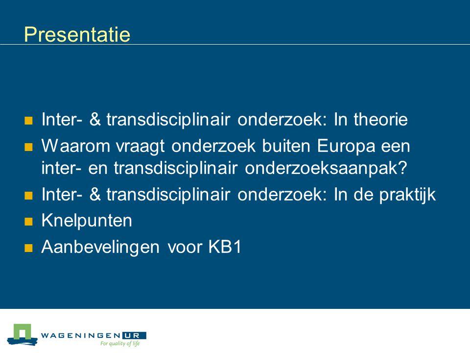Inter- en transdisciplinair: Theorie (de Boer et al, 2005; Regeer en Bunders, 2007; Leemans, 2007) Interdisciplinair: Samenwerking tussen wetenschappers uit verschillende disciplines.