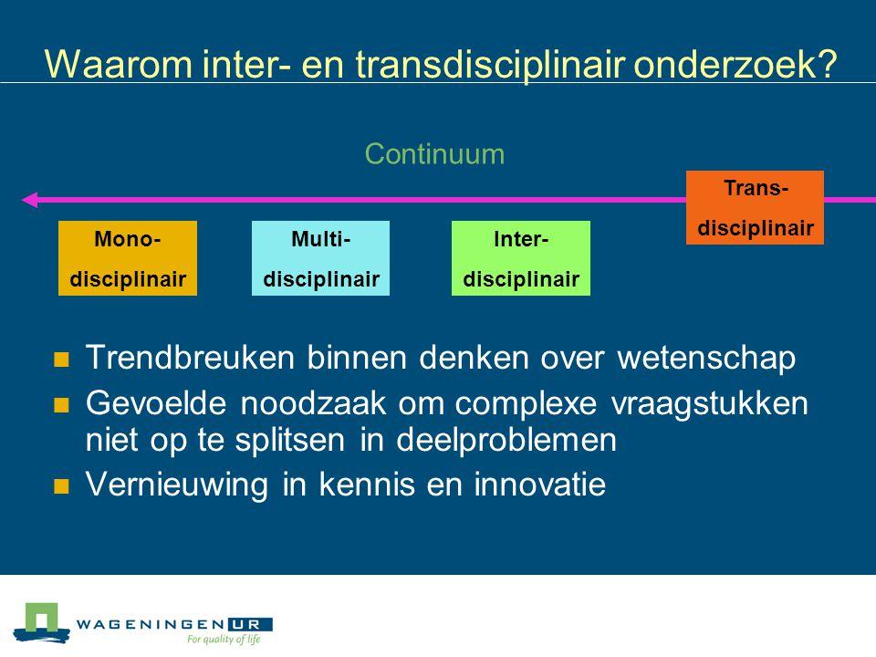 Waarom inter- en transdisciplinair onderzoek? Trendbreuken binnen denken over wetenschap Gevoelde noodzaak om complexe vraagstukken niet op te splitse