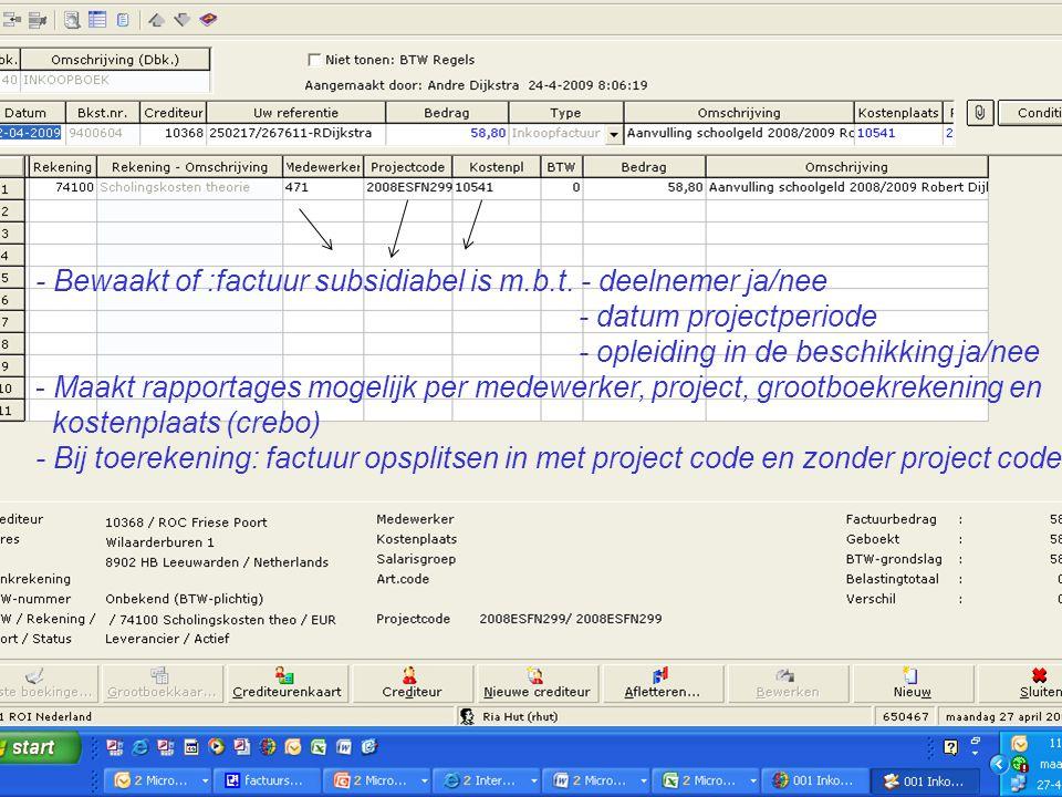 15 - Bewaakt of :factuur subsidiabel is m.b.t. - deelnemer ja/nee - datum projectperiode - opleiding in de beschikking ja/nee - Maakt rapportages moge
