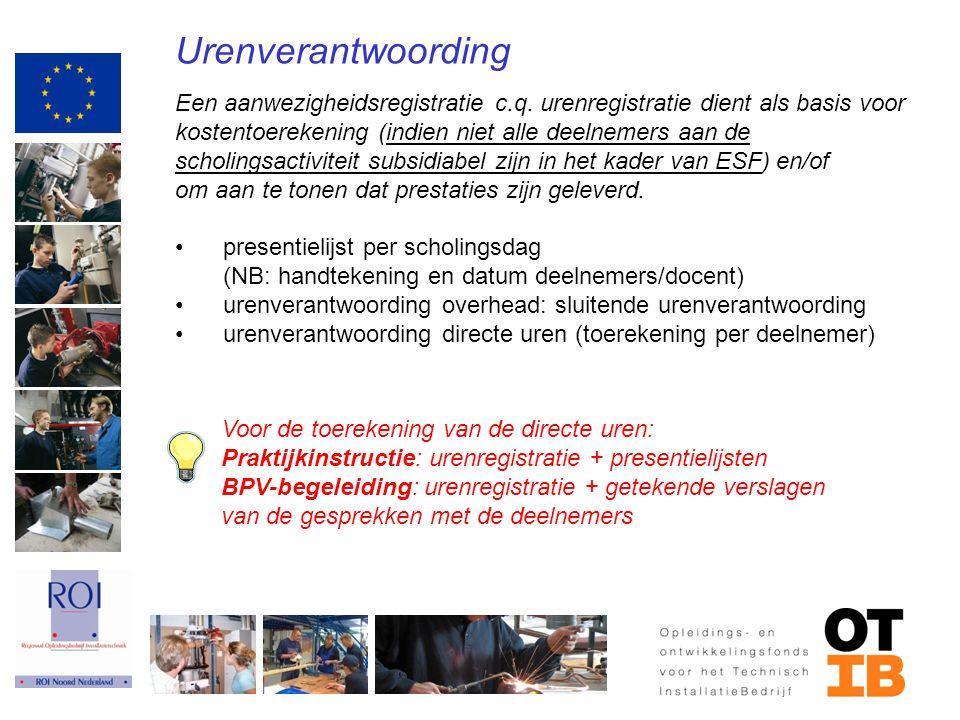 Urenverantwoording Een aanwezigheidsregistratie c.q. urenregistratie dient als basis voor kostentoerekening (indien niet alle deelnemers aan de scholi