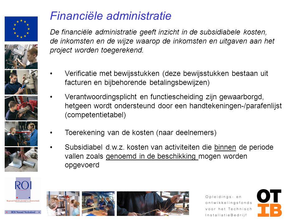Financiële administratie De financiële administratie geeft inzicht in de subsidiabele kosten, de inkomsten en de wijze waarop de inkomsten en uitgaven