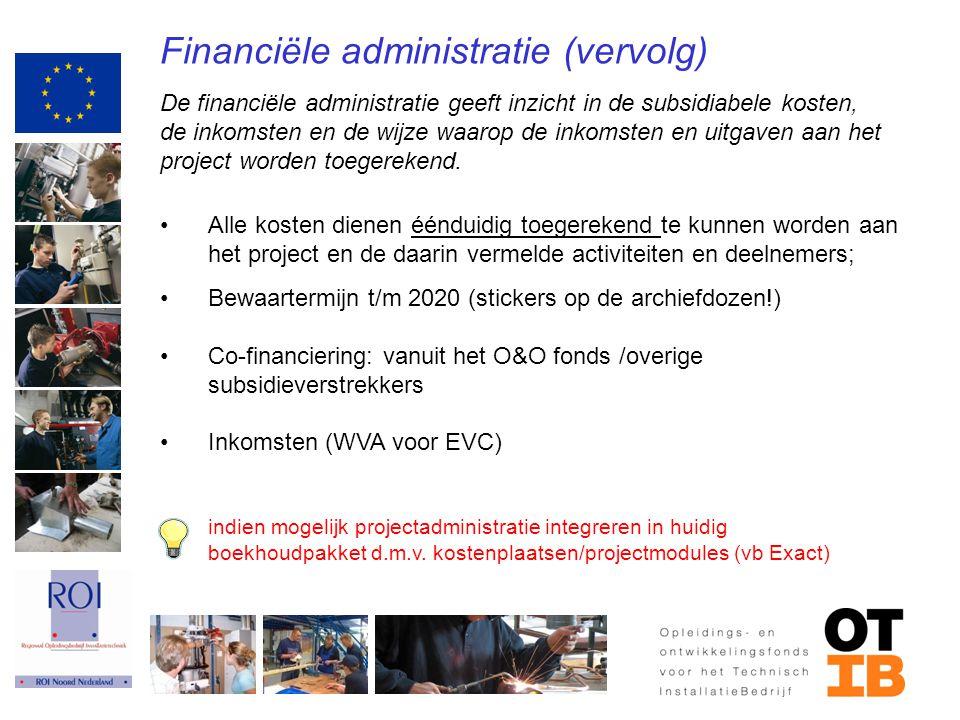 Financiële administratie (vervolg) De financiële administratie geeft inzicht in de subsidiabele kosten, de inkomsten en de wijze waarop de inkomsten e