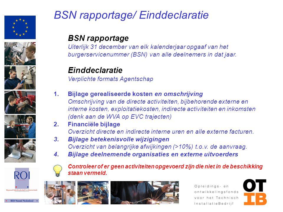 BSN rapportage/ Einddeclaratie BSN rapportage Uiterlijk 31 december van elk kalenderjaar opgaaf van het burgerservicenummer (BSN) van alle deelnemers