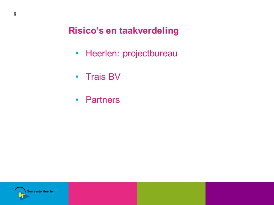 6 Risico's en taakverdeling Heerlen: projectbureau Trais BV Partners