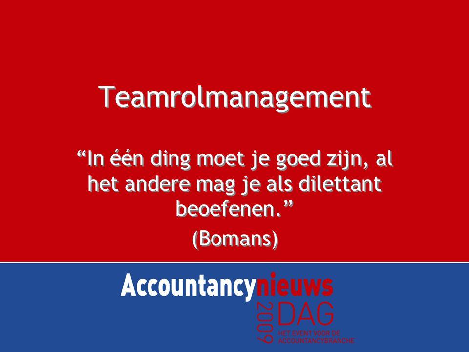 Teamrolmanagement In één ding moet je goed zijn, al het andere mag je als dilettant beoefenen. (Bomans) In één ding moet je goed zijn, al het andere mag je als dilettant beoefenen. (Bomans)