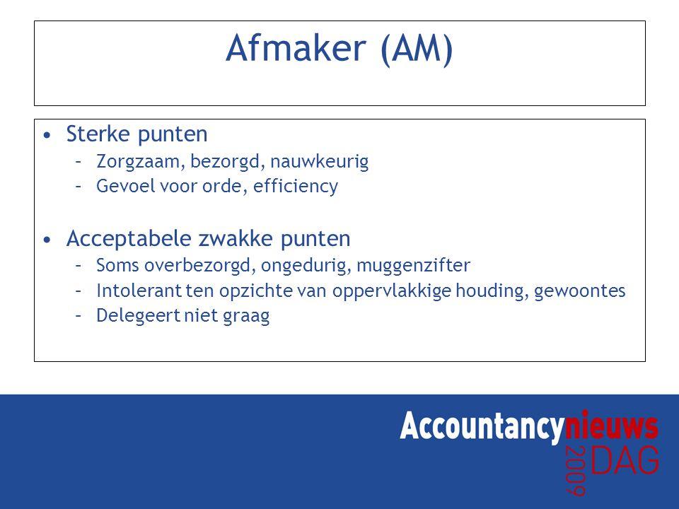 Afmaker (AM) Sterke punten –Zorgzaam, bezorgd, nauwkeurig –Gevoel voor orde, efficiency Acceptabele zwakke punten –Soms overbezorgd, ongedurig, muggenzifter –Intolerant ten opzichte van oppervlakkige houding, gewoontes –Delegeert niet graag