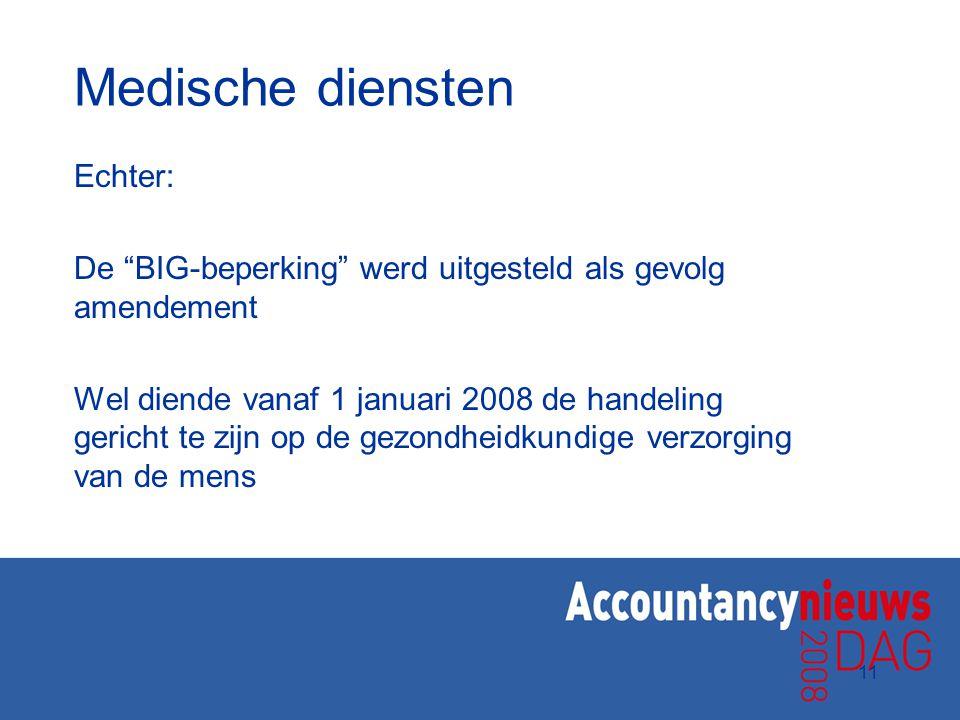 """11 Medische diensten Echter: De """"BIG-beperking"""" werd uitgesteld als gevolg amendement Wel diende vanaf 1 januari 2008 de handeling gericht te zijn op"""