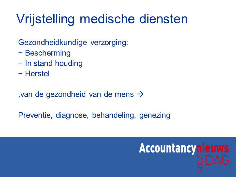 Vrijstelling medische diensten Gezondheidkundige verzorging: − Bescherming − In stand houding − Herstel,van de gezondheid van de mens  Preventie, dia