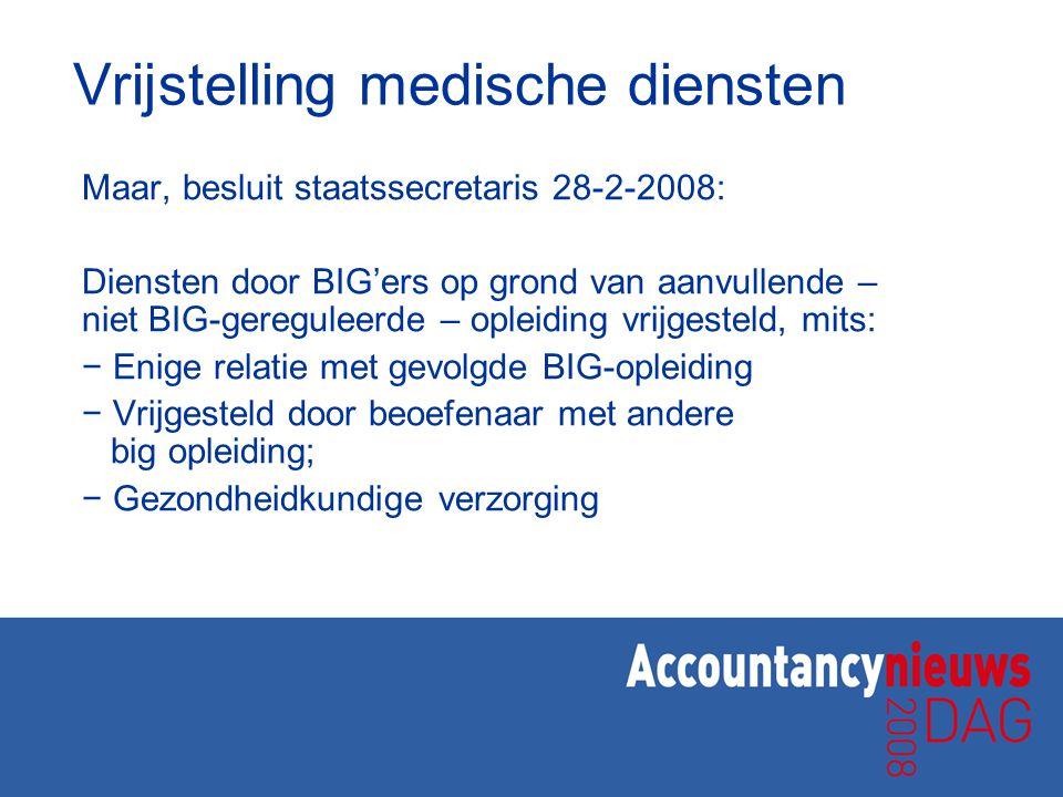 Vrijstelling medische diensten Maar, besluit staatssecretaris 28-2-2008: Diensten door BIG'ers op grond van aanvullende – niet BIG-gereguleerde – ople