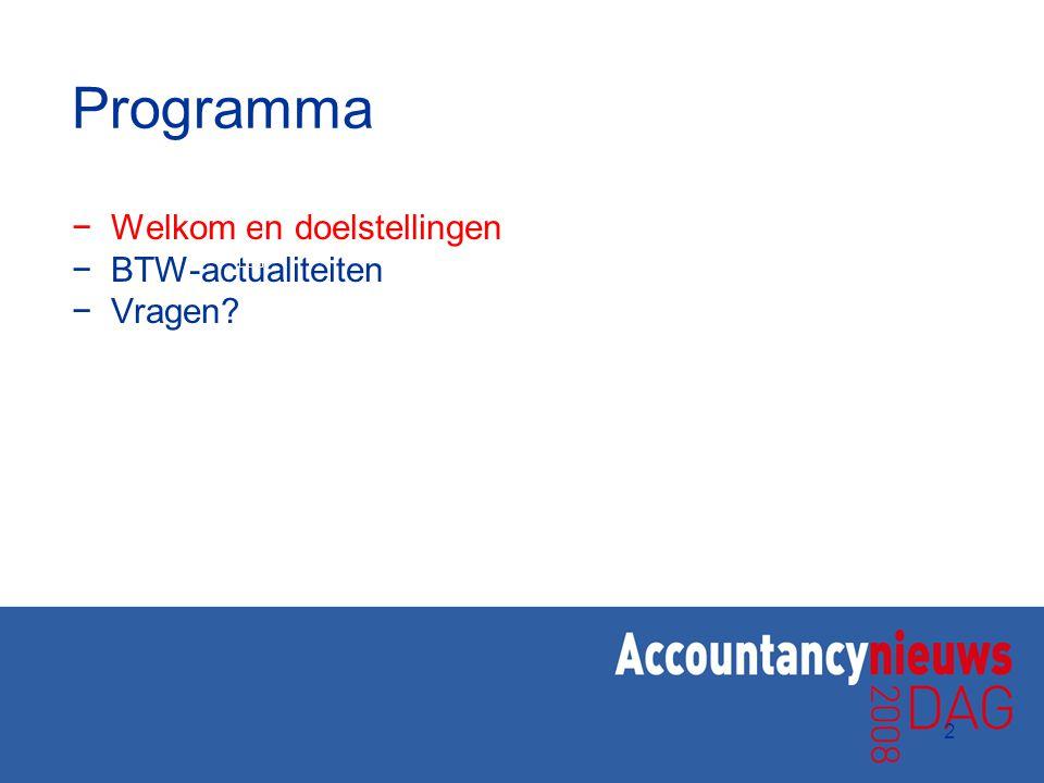 2 Programma −Welkom en doelstellingen −BTW-actualiteiten −Vragen?
