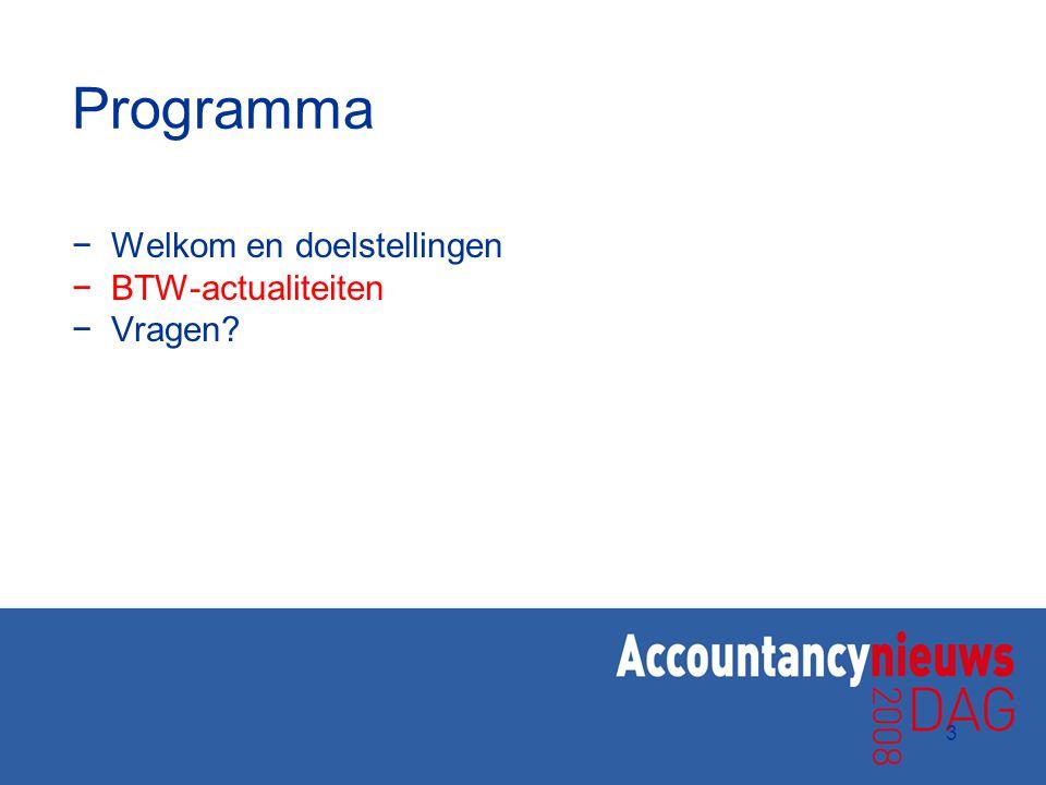 3 Programma −Welkom en doelstellingen −BTW-actualiteiten −Vragen?