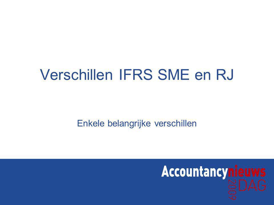 Verschillen IFRS SME en RJ Enkele belangrijke verschillen