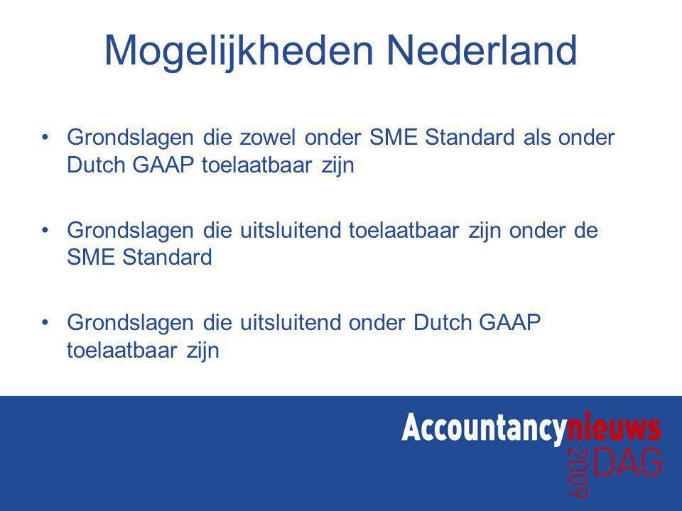 Mogelijkheden Nederland Grondslagen die zowel onder SME Standard als onder Dutch GAAP toelaatbaar zijn Grondslagen die uitsluitend toelaatbaar zijn onder de SME Standard Grondslagen die uitsluitend onder Dutch GAAP toelaatbaar zijn