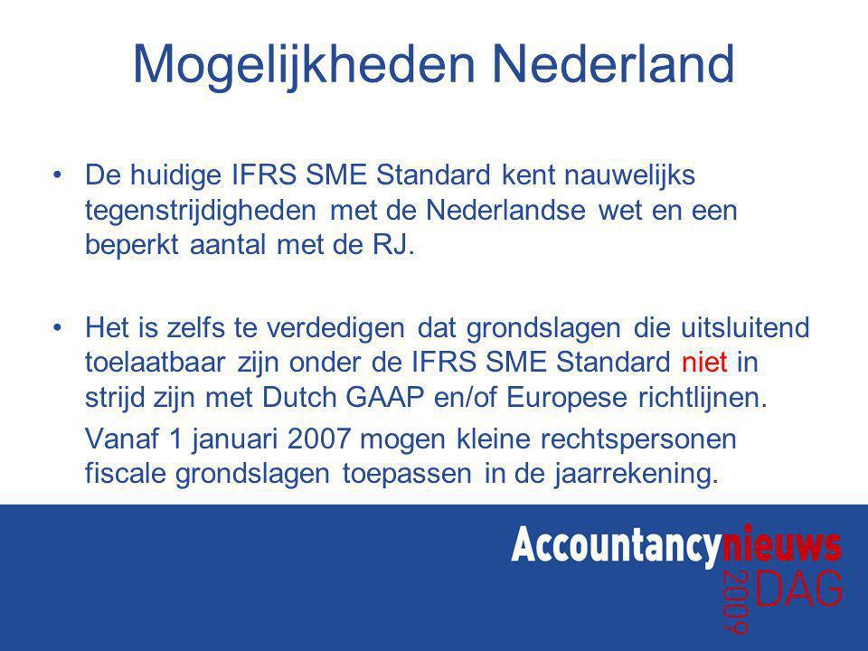 Mogelijkheden Nederland De huidige IFRS SME Standard kent nauwelijks tegenstrijdigheden met de Nederlandse wet en een beperkt aantal met de RJ.