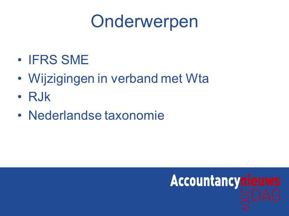 Onderwerpen IFRS SME Wijzigingen in verband met Wta RJk Nederlandse taxonomie