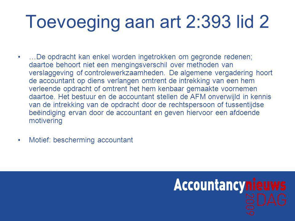 Toevoeging aan art 2:393 lid 2 …De opdracht kan enkel worden ingetrokken om gegronde redenen; daartoe behoort niet een mengingsverschil over methoden van verslaggeving of controlewerkzaamheden.
