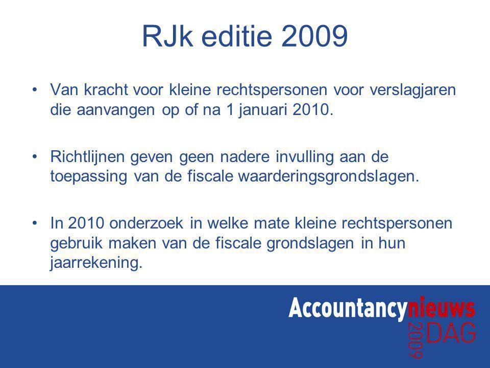 RJk editie 2009 Van kracht voor kleine rechtspersonen voor verslagjaren die aanvangen op of na 1 januari 2010.