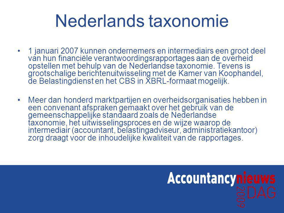 Nederlands taxonomie 1 januari 2007 kunnen ondernemers en intermediairs een groot deel van hun financiële verantwoordingsrapportages aan de overheid opstellen met behulp van de Nederlandse taxonomie.