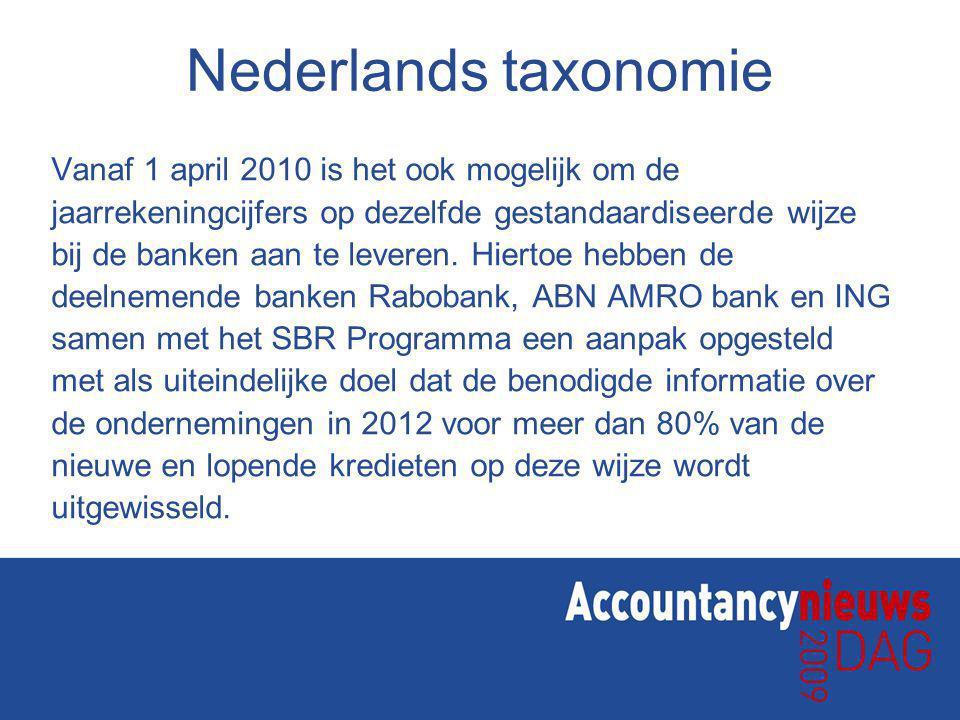 Nederlands taxonomie Vanaf 1 april 2010 is het ook mogelijk om de jaarrekeningcijfers op dezelfde gestandaardiseerde wijze bij de banken aan te leveren.