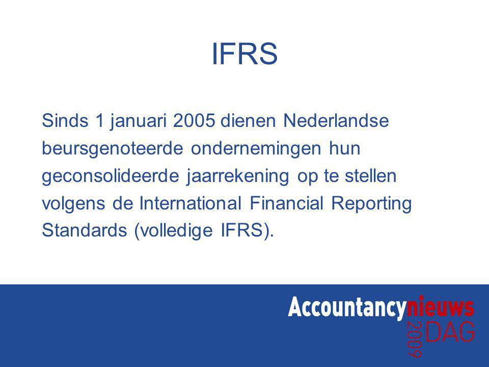 IFRS Sinds 1 januari 2005 dienen Nederlandse beursgenoteerde ondernemingen hun geconsolideerde jaarrekening op te stellen volgens de International Financial Reporting Standards (volledige IFRS).