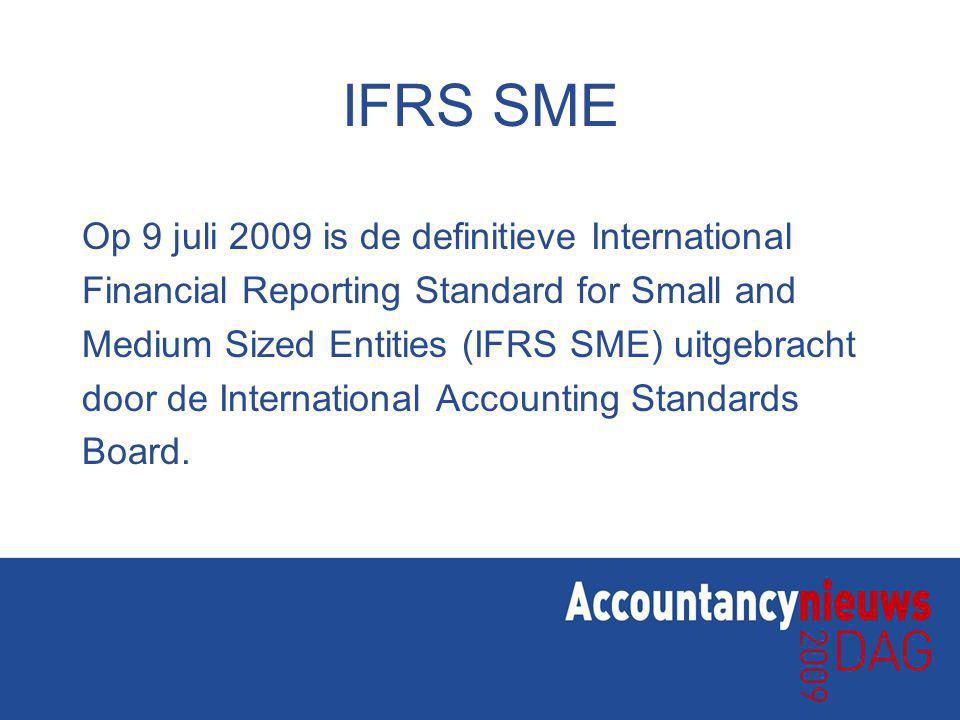 IFRS SME Op 9 juli 2009 is de definitieve International Financial Reporting Standard for Small and Medium Sized Entities (IFRS SME) uitgebracht door d