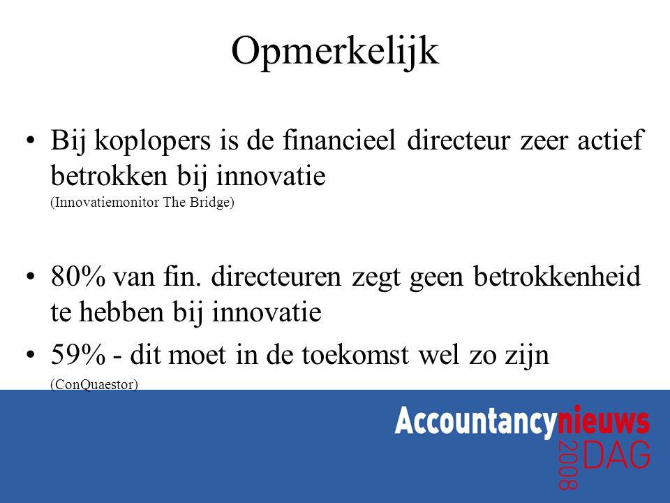 Opmerkelijk Bij koplopers is de financieel directeur zeer actief betrokken bij innovatie (Innovatiemonitor The Bridge) 80% van fin. directeuren zegt g