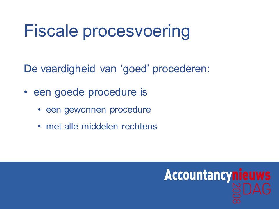 Fiscale procesvoering De vaardigheid van 'goed' procederen: een goede procedure is een gewonnen procedure met alle middelen rechtens