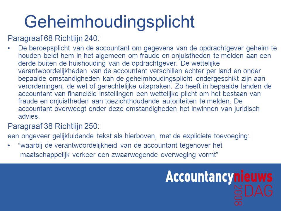 Geheimhoudingsplicht Paragraaf 68 Richtlijn 240: De beroepsplicht van de accountant om gegevens van de opdrachtgever geheim te houden belet hem in het algemeen om fraude en onjuistheden te melden aan een derde buiten de huishouding van de opdrachtgever.
