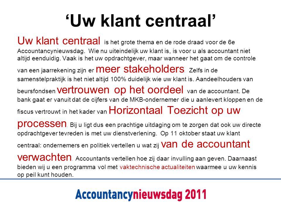 'Uw klant centraal' Uw klant centraal is het grote thema en de rode draad voor de 6e Accountancynieuwsdag. Wie nu uiteindelijk uw klant is, is voor u