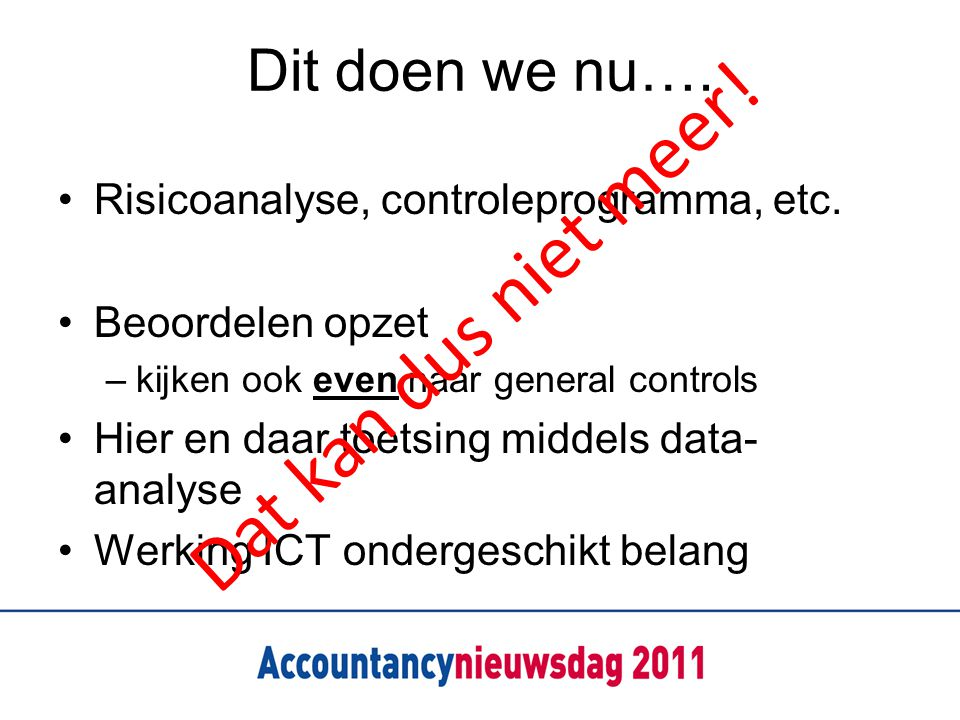 Dit doen we nu…. Risicoanalyse, controleprogramma, etc.