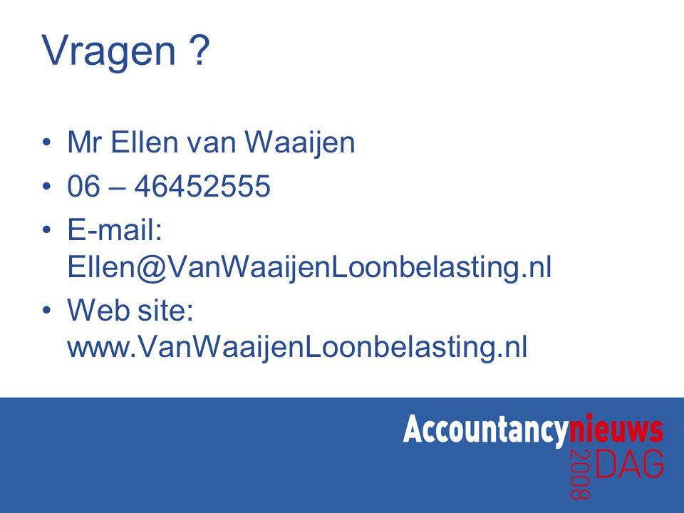 Vragen ? Mr Ellen van Waaijen 06 – 46452555 E-mail: Ellen@VanWaaijenLoonbelasting.nl Web site: www.VanWaaijenLoonbelasting.nl