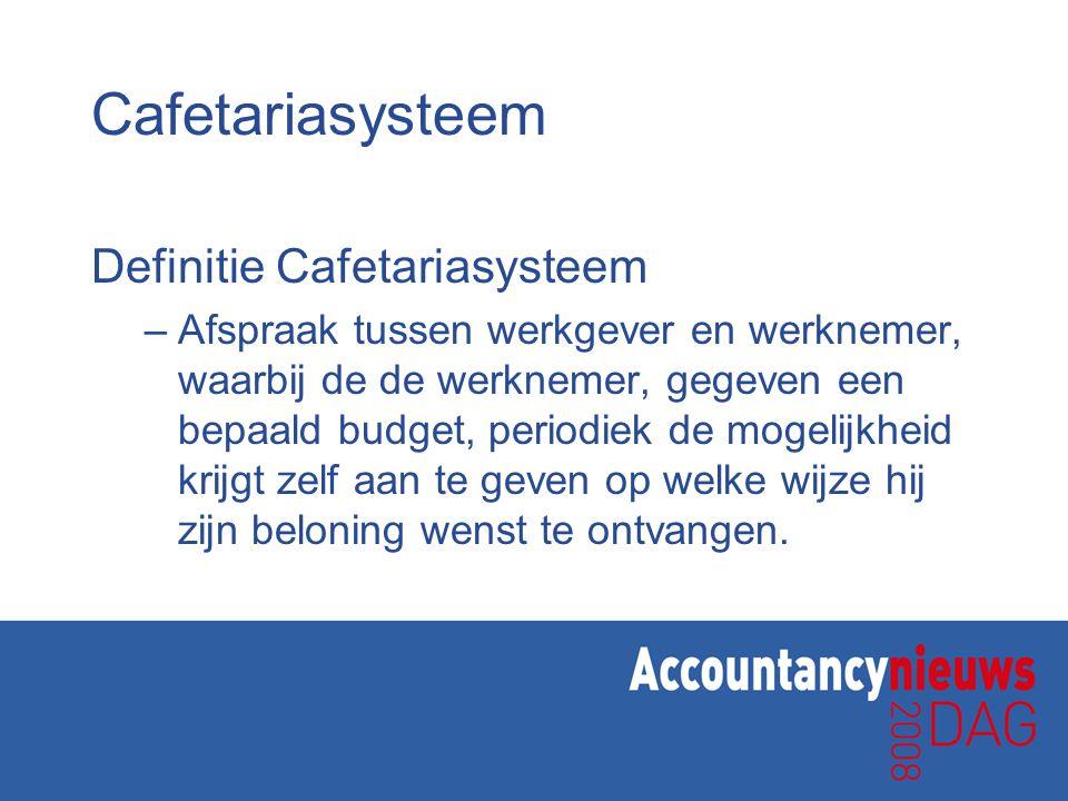 Cafetariasysteem Definitie Cafetariasysteem –Afspraak tussen werkgever en werknemer, waarbij de de werknemer, gegeven een bepaald budget, periodiek de
