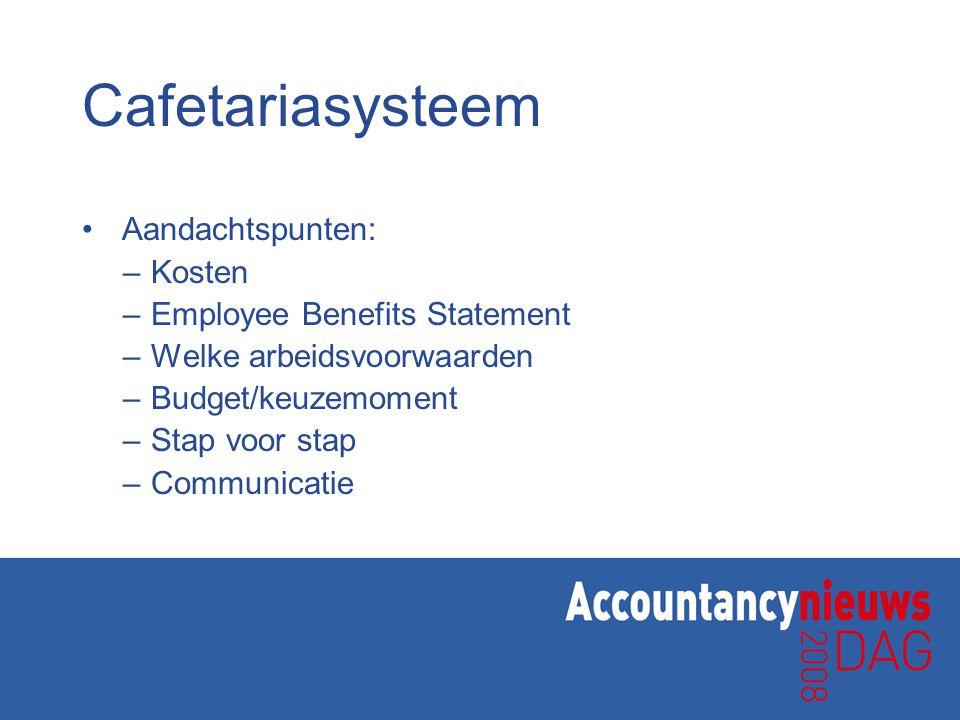 Cafetariasysteem Aandachtspunten: –Kosten –Employee Benefits Statement –Welke arbeidsvoorwaarden –Budget/keuzemoment –Stap voor stap –Communicatie