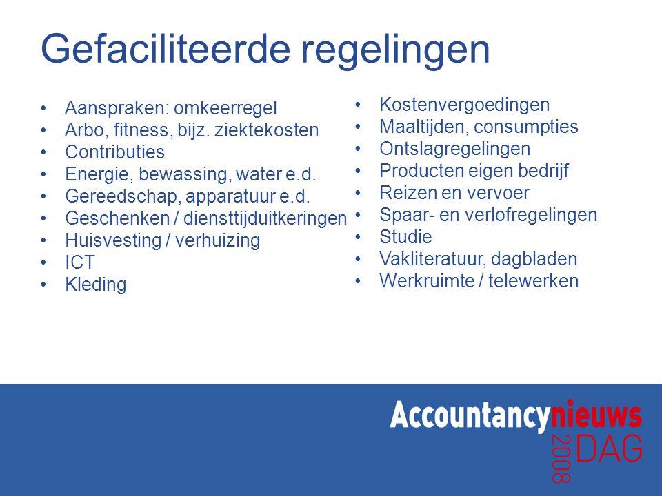 Gefaciliteerde regelingen Aanspraken: omkeerregel Arbo, fitness, bijz. ziektekosten Contributies Energie, bewassing, water e.d. Gereedschap, apparatuu