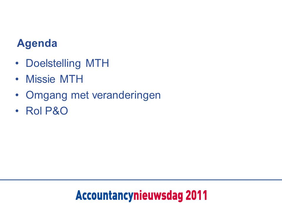 Agenda Doelstelling MTH Missie MTH Omgang met veranderingen Rol P&O