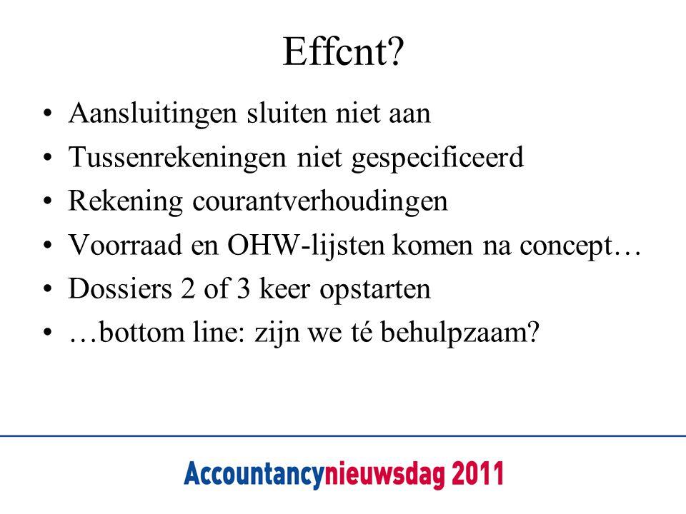 Effcnt? Aansluitingen sluiten niet aan Tussenrekeningen niet gespecificeerd Rekening courantverhoudingen Voorraad en OHW-lijsten komen na concept… Dos